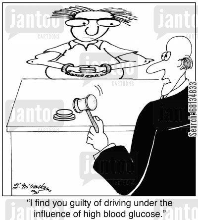 glucose cartoon humor:  'I find you guilty of driving under the influence of high blood glucose.'