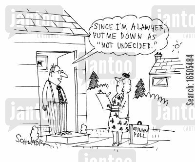 questionnaire cartoon humor: 'Since I am a lawyer out me down as 'Not Undecided'.'