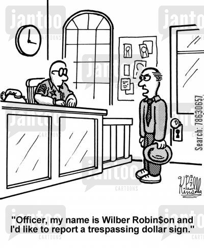 trespassing cartoon humor: 'Officer, my name is Wilber Robin$son and I'd like to report a trespassing dollar sign.'