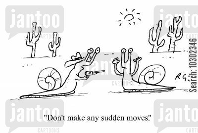 slow mover cartoon humor: 'Don't make any sudden moves.'