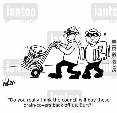 councils cartoon humor: 'Do you really think the council will buy these drain-covers back off us, Burt?'