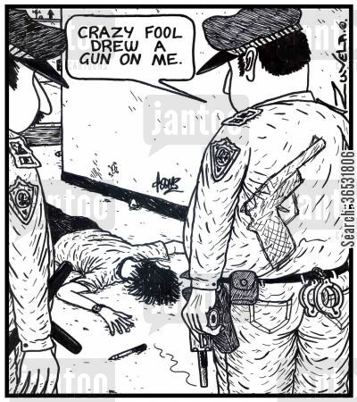 shootings cartoon humor: Policeman: 'Crazy fool drew a gun on me.'