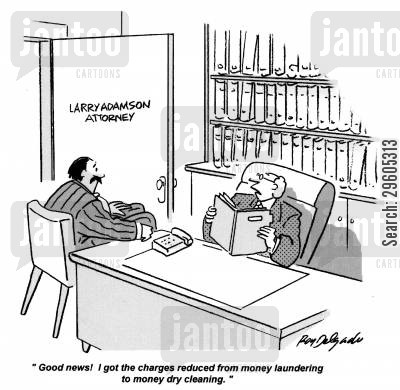 laundering cartoon humor: 'Good news! I got the charges reduced from money laundering to money dry cleaning.'