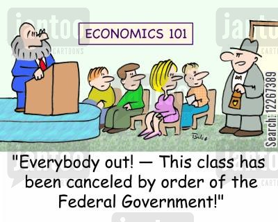 federal order cartoon humor: ECONOMICS 101, 'Everybody out! -- This class has been canceled by order of the Federal Government!'