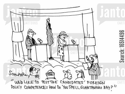 campaigned cartoon humor: 'We'd like to test the candidates foreign policy competence: How do you spell Guantanamo Bay?'