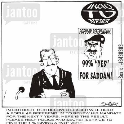 pre-iraq war cartoon humor: 'In October, our beloved leader will hold a popular referendum to renew his mandate for the next 7 years. Here is the result. Please help police and secret services to find the 1 giving a NO vote.'