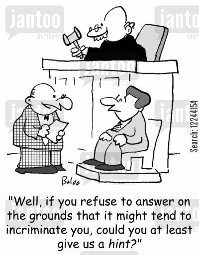 incriminating evidence cartoon humor: 'Well, if you refuse to answer on the ground that it might tend to incriminate you, could you at least give us a hint?'