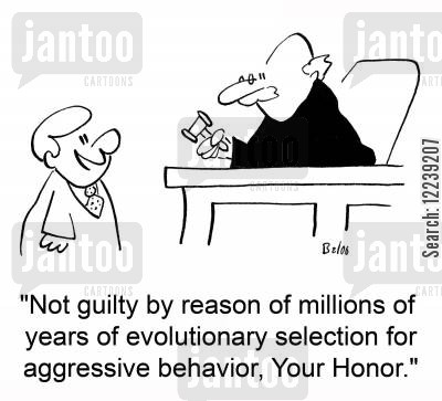 lawyers cartoon humor: 'Not guilty by reason of millions of years of evolutionary selection for aggressive behavior, Your Honor.'