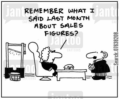 execution cartoon humor: 'Remember what I said last month about sales figures?'