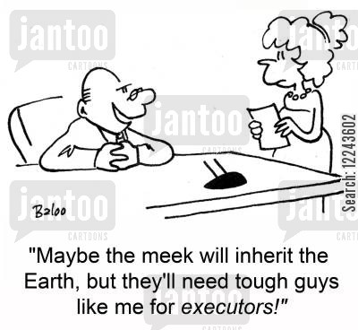 meek cartoon humor: 'Maybe the meek will inherit the Earth, but they'll need tough guys like me for executors!'
