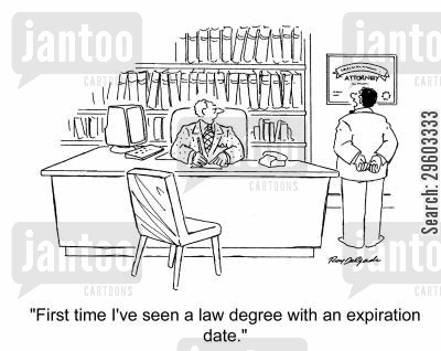 attorneys cartoon humor: 'First time I've seen a law degree with an expiration date.'