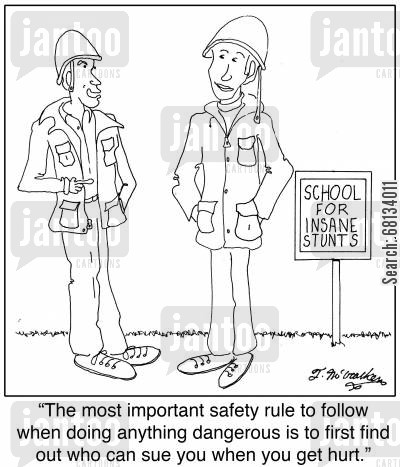 legal cases cartoon humor: 'The most important safety rule to follow when doing anything dangerous is to first find out who can sue you when you get hurt.'