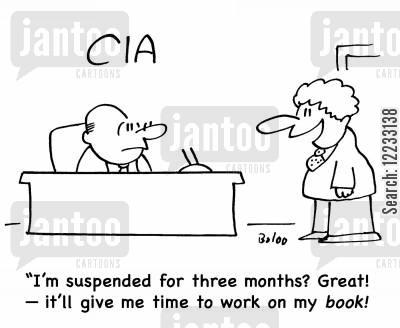 suspend cartoon humor: CIA, 'I'm suspended for three months? Great! -- it'll give me time to work on my book!'