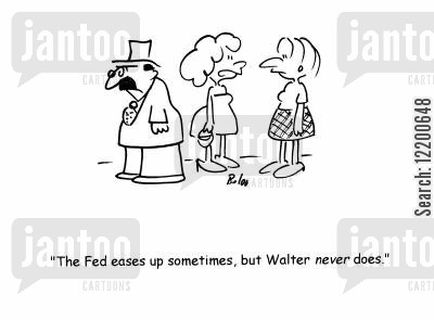 federals cartoon humor: 'The Fed eases up sometimes, but Walter never does.'