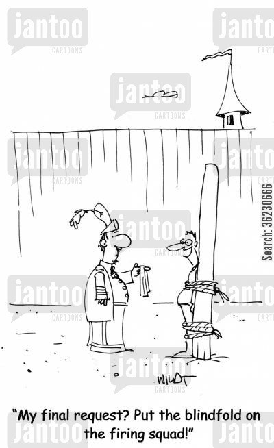 final request cartoon humor: My final request? Put the blindfold on the firing squad!