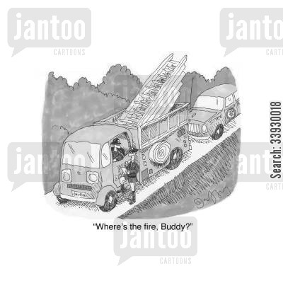 fire engine cartoon humor: 'Where's the fire, Buddy?'