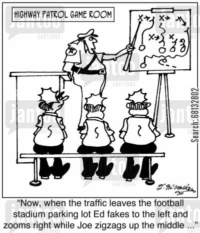 state trooper cartoon humor: 'Now, when the traffic leaves the football stadium parking lot Ed fakes to the left and zooms right while Joe zigzags up the middle ...'