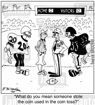 coin toss cartoon humor: 'What do you mean someone stole the coin used in the coin toss?'