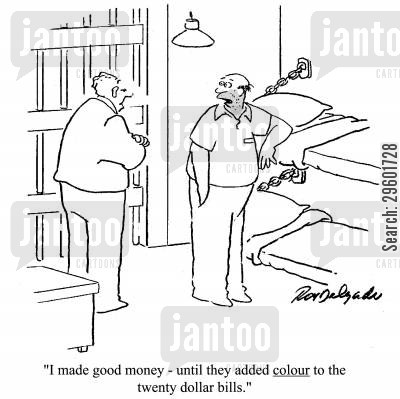 money laundering cartoon humor: 'I made good money - until they added colour to the twenty dollar bills.'