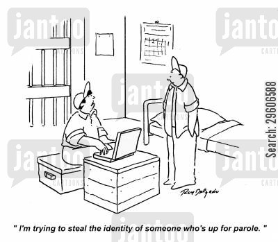identity cartoon humor: 'I'm trying to steal the identity of someone who's up for parole.'