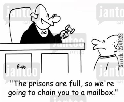 prison overcrowding cartoon humor: 'The prisons are full, so we're going to chain you to a mailbox.'