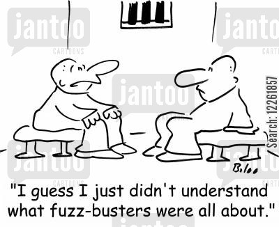 incarcarated cartoon humor: 'I guess I just didn't understand what fuzz-busters were all about.'