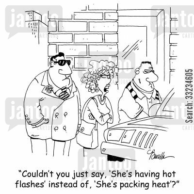 change of life cartoon humor: 'Couldn't you just say, 'She's having hot flashes' instead of, 'She's packing heat'?'