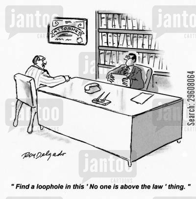 exclusions cartoon humor: 'Find a loophole in this 'No one is above the law' thing.'