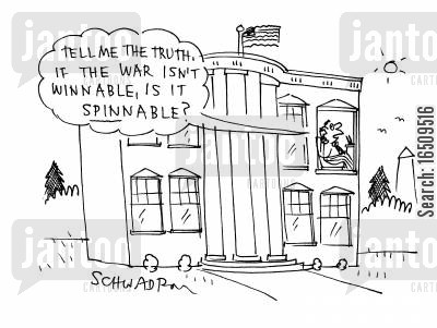 the states cartoon humor: 'Tell me the truth, if the war isn't winnable, is it spinnable?'