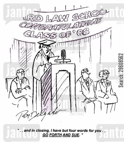 grade cartoon humor: '... and in closing, I have but four words for you... go forth and sue.'