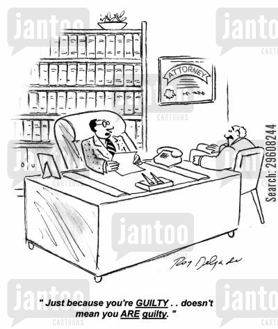 guilts cartoon humor: 'Just because you're guilty... doesn't mean you are guilty.'