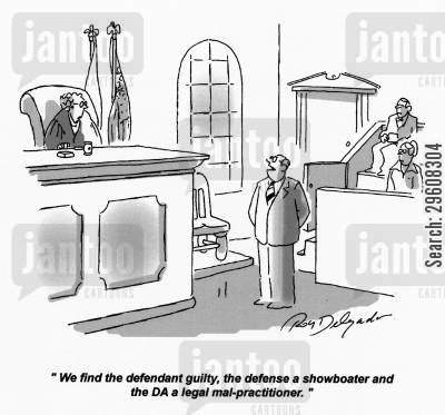 defense cartoon humor: 'We find the defendant guilty, the defense a showboater and the DA a legal mal-practitioner.'