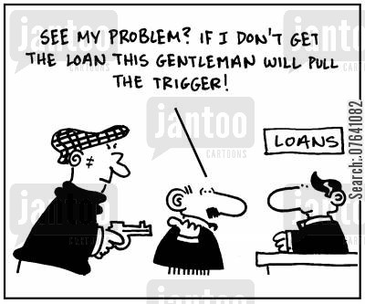 building society cartoon humor: 'See my problem? If I don't get the loan this gentleman will pull the trigger.'