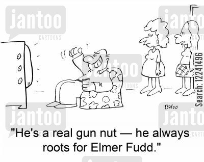 rooting cartoon humor: 'He's a real gun nut -- he always roots for Elmer Fudd.'
