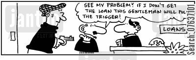 gunpoint cartoon humor: See my problem? If I don't get the loan this gentleman will pull the trigger!
