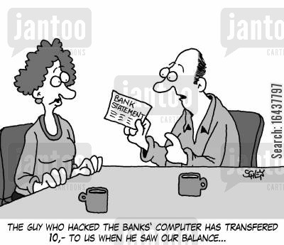 pitying cartoon humor: 'The guy who hacked our banks' computer has transfered 10,- to us when he saw our balance...'