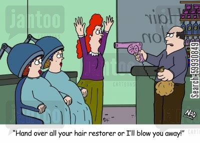 hairdryer cartoon humor: A robber halds up a hair salon with a hairdryer pointed at the customers - 'Hand over all your hair restorer or I'll blow you away!'