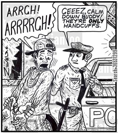 handcuff cartoon humor: 'ARRGH! ARRRRGH!' 'GEEEZ, calm down buddy! They're ONLY handcuffs.'  (A thief freaks out after handcuffs made of real hands are put on him).