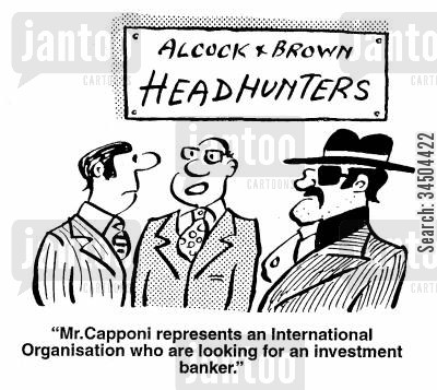 international organisation cartoon humor: Alcock and Brown Headhunters - Mr. Capponi represents an International Organisation who are looking for an investment banker.