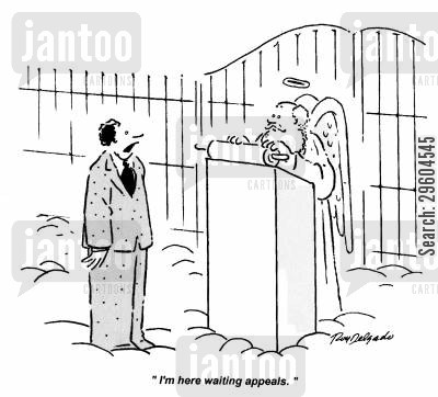 appealing cartoon humor: 'I'm here waiting appeals.'