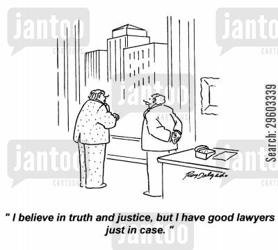legal system cartoon humor: 'I believe in truth and justice, but I have good lawyers just in case.'