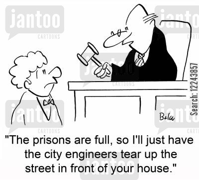 house arrest cartoon humor: 'The prisons are full, so I'll just have the city engineers tear up the street in front of your house.'