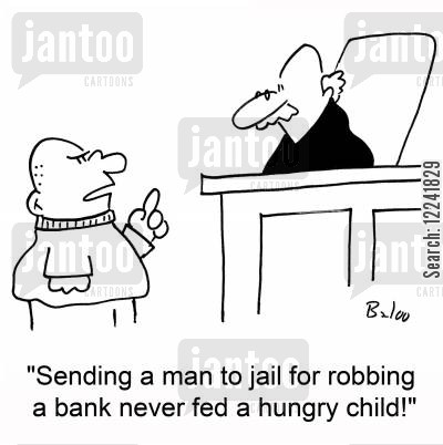 robbing banks cartoon humor: 'Sending a man to jail for robbing a bank never fed a hungry child!'