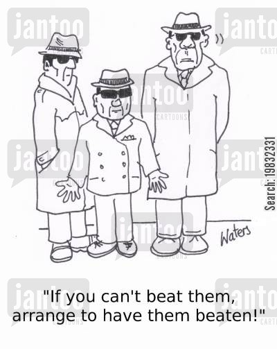 organised crime cartoon humor: 'If you can't beat them, arrange to have them beaten!'