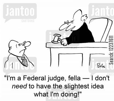 federal judge cartoon humor: 'I'm a Federal judge, fella -- I don't need to have the slightest idea what I'm doing!'