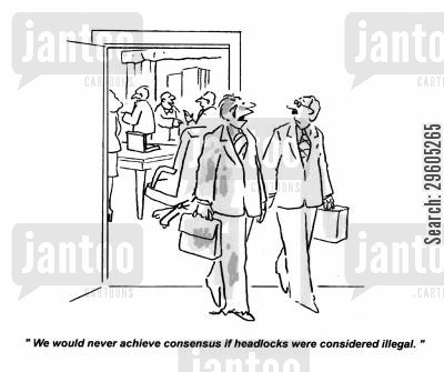 agreement cartoon humor: 'We would never achieve consensus if headlocks were considered illegal.'