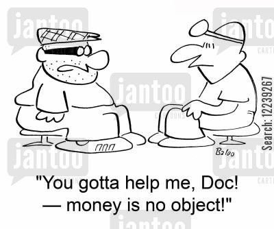 money no object cartoon humor: 'You gotta help me, Doc! -- money is no object!'