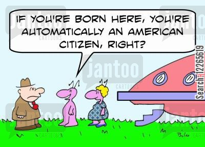 green cards cartoon humor: 'If you're born here, you're automatically an American citizen, right?'