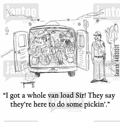 border cartoon humor: A van of illegal immigrants with guitars get pulled over and the border patrol says over the radio:' I got a whole van load Sir! They say they're here to do some pickin'.'