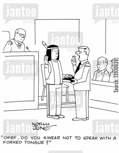 bailiffs cartoon humor: 'Chief, do you swear not to speak with a forked tongue?'